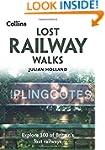 Lost Railway Walks: Explore 100 of Br...