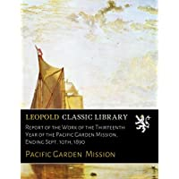 Report of the Work of the Thirteenth Year of the Pacific Garden Mission, Ending Sept. 10th, 1890
