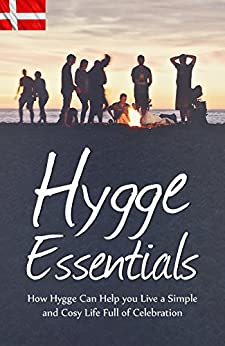 Hygge Essentials: How Hygge Can Help You Live a Simple and Cosy Life Full of Celebration  (English Edition) di [Wallace , W. ]