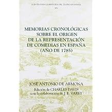 Memorias cronológicas sobre el origen de la representación de comedias en España (año de 1785) (14) (Coleccion Tamesis: Serie C, Fuentes Para la Historia del Teatro en Espana)
