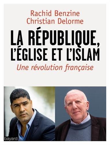 L'Eglise, la République, l'islam: Un chrétien et un musulman dénoncent par Christian Delorme