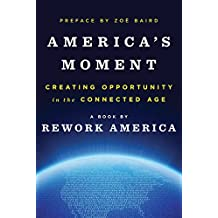 America's Moment: Creating Opportunity in the Connected Age