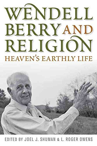 [Wendell Berry and Religion: Heaven's Earthly Life] (By: Joel James Shuman) [published: December, 2009]