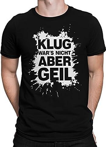Klug wars nicht aber GEIL. Cooler Spruch / Premium Fun Motiv T-Shirt XS-5XL mit Aufdruck / Ideales Geschenk, Size:XL, Color:Schwarz