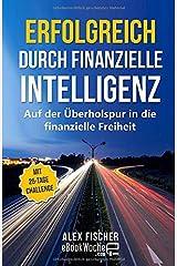 Erfolgreich durch finanzielle Intelligenz: Auf der Überholspur in die finanzielle Freiheit Taschenbuch