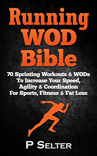 running-wod-bible-sprinting-workouts-wods-to-increase-your-speed-agility-coordination-for-sports-fit