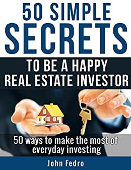 50 Simple Secrets To Be A Happy Real Estate Investor by [Fedro, John]