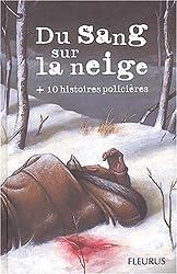 Du sang sur la neige (+ 10 histoires policières)