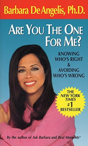 Are You the One for Me?: Knowing Who's Right and Avoiding Who's Wrong by Barbara De Angelis (1993-06-14)