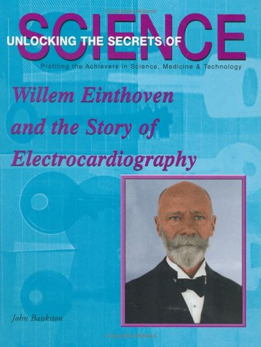 Willem Einthoven and the Story of Electrocardiography (Unlocking the Secrets of Science)