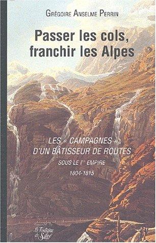 Passer les cols, franchir les Alpes : Les campagnes d'un bâtisseur de routes soue le 1er Empire