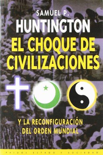 El choque de civilizaciones / the Clash of Civilizations: Y la reconfiguracion del orden mundial (Paidos estado y sociedad)