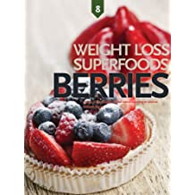 Berries, Weight Loss Superfoods: Recipes to Help You Lose Weight Without Calorie Counting or Exercise (Vol 8) (English Edition)