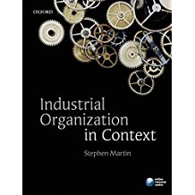 Industrial Organization in Context by Stephen Martin (2010-06-18)