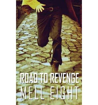 { ROAD TO REVENGE } By Eight, Mell ( Author ) [ Jul - 2013 ] [ Paperback ]