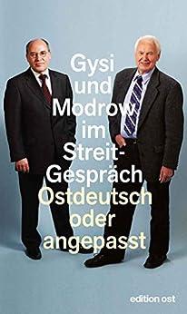 Ostdeutsch oder angepasst: Gysi und Modrow im Streit-Gespräch (edition ost) (German Edition) by [Gysi, Gregor, Modrow, Hans]