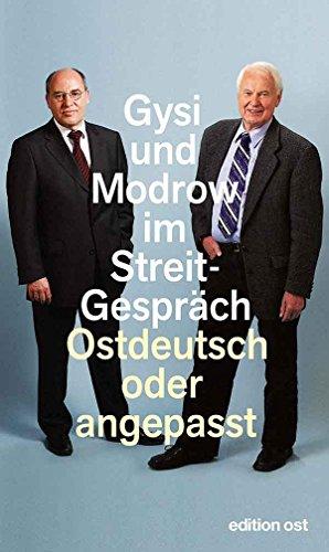 Ostdeutsch oder angepasst: Gysi und Modrow im Streit-Gespräch (edition ost)