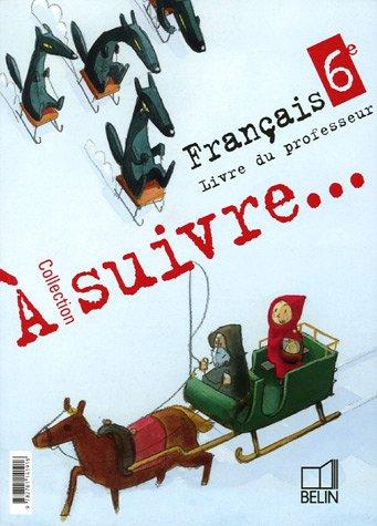 Français 6e A suivre : Livre du professeur
