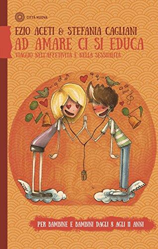 Ad amare ci si educa. Viaggio nell'affettività e nella sessualità. Per bambine e bambini dagli 8 agli 11 anni. Con Libro in brossura
