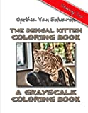 The Bengal Kitten Coloring Book: A Grayscale Coloring Book - Featuring Leo the Savannah Cat/Bengal Cat Mixed Kitten! (Cat Coloring Books)