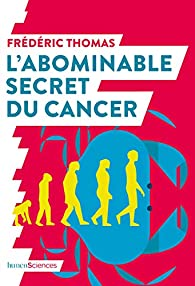 L'abominable secret du cancer par Frédéric Thomas
