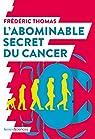 L'abominable secret du cancer par Thomas