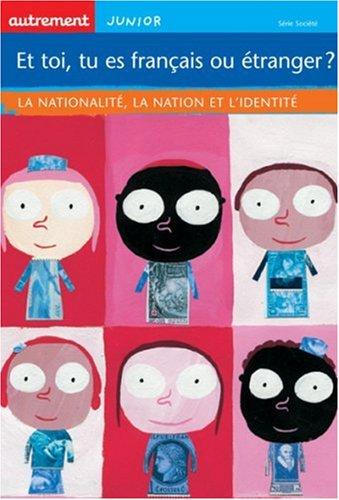 Et toi, tu es français ou étranger ? La nationalité, la nation et l'identité