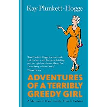 Adventures of a Terribly Greedy Girl: A Memoir of Food, Family, Film & Fashion