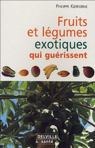 Fruits et légumes exotiques qui nous guérissent