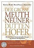 Der Große Meuth Neuner Duttenhofer: Die 900 besten internationalen Rezepte aus unserer Kochwerkstatt - Bernd Neuner-Duttenhofer, Bernd Neuner- Duttenhofer, Martina Meuth