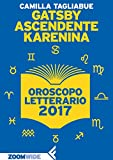 Scarica Libro Gatsby ascendente Karenina Oroscopo letterario 2017 (PDF,EPUB,MOBI) Online Italiano Gratis