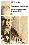 Secretos del alma: Historia social y cultural del psicoanálisis (Siglo XXI de España General)