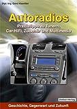 Autoradios: Praxistipps zu Tunern, Car-Hifi, Zubehör und Multimedia Geschichte, Gegenwart und Zukunft