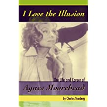 I Love the Illusion: The Life and Career of Agnes Moorehead (English Edition)