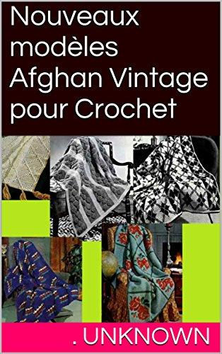 Nouveaux modèles Afghan Vintage pour Crochet (French Edition) -