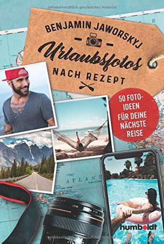 Urlaubsfotos nach Rezept: 50 Fotoideen für deine nächste Reise