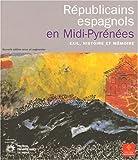 Républicains espagnols en Midi-Pyrénées - Exil, histoire et mémoire