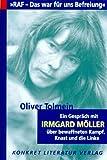 RAF - Das war für uns Befreiung: Ein Gespräch mit Irmgard Möller über bewaffneten Kampf, Knast und die Linke - Oliver Tolmein, Irmgard Möller