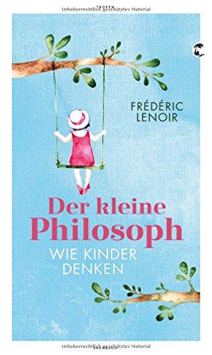 Der kleine Philosoph: Wie Kinder denken