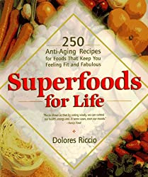 Superfood for Life: 250 Anti-Aging Recipes for Foods That Keep You Feeling Fit and Fabulous