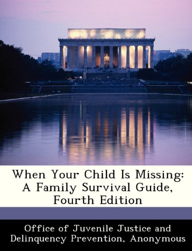 When Your Child Is Missing: A Family Survival Guide, Fourth Edition