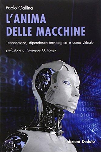 L'anima delle macchine. Tecnodestino, dipendenza tecnologica e uomo virtuale