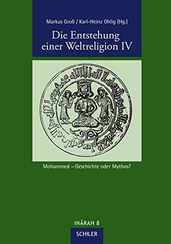 Die Entstehung einer Weltreligion IV: Mohammed – Geschichte oder Mythos? (INÂRAH)