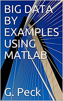 BIG DATA BY EXAMPLES USING MATLAB by [Peck, G.]