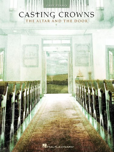 Casting Crowns - The Altar and the Door (Easy Piano) by Casting Crowns(2007-12-01)