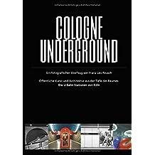 Cologne Underground: Ein fotografischer Streifzug mit Franz Leo Reusch. Öffentliche Kunst und Architektur aus der Tiefe des Raumes: Die U-Bahn-Stationen von Köln