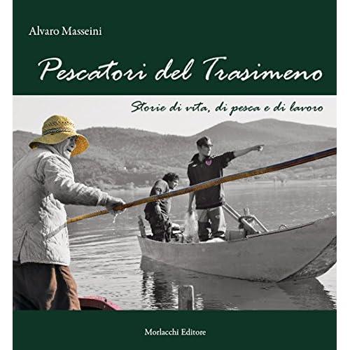 Pescatori Del Trasimeno. Storie Di Vita, Di Pesca E Di Lavoro. Con Dvd Video