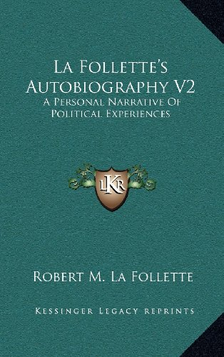 La Follette's Autobiography V2: A Personal Narrative of Political Experiences