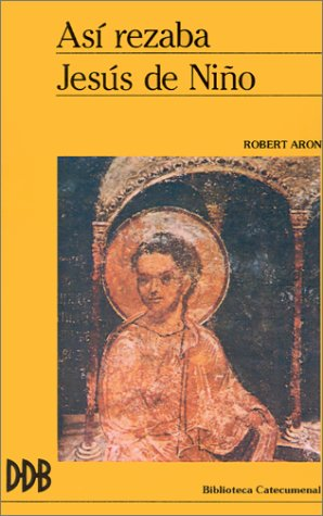 Así rezaba Jesús de niño (Biblioteca catecumenal) por Robert Aron