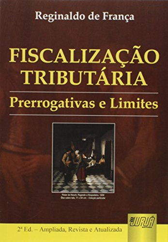 FISCALIZACAO TRIBUTARIA - PRERROGATIVAS E LIMITES - REVISTA, AMPLIADA E ATUALIZADA - 2 ED.